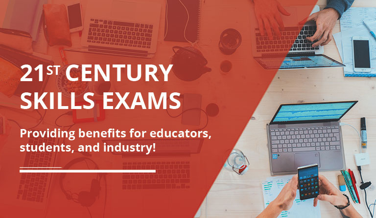 21st Century Skills Exams: Providing Benefits for Educators, Students, and Industry