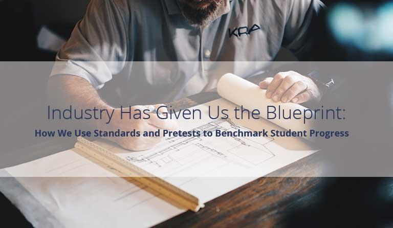 Industry Has Given Us the Blueprint: How We Use Standards and Pretests to Benchmark Student Progress