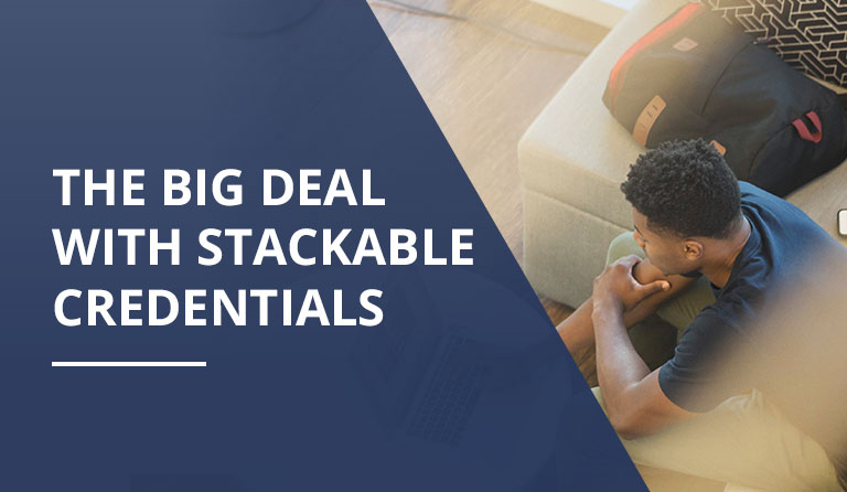 The Big Deal with Stackable Credentials
