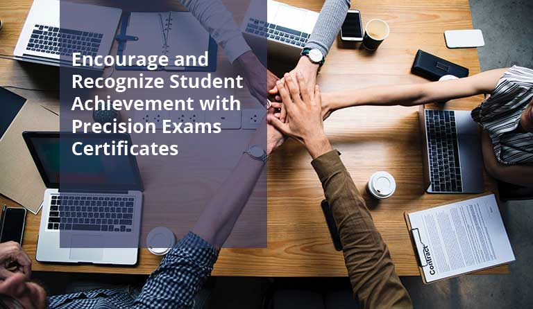 Encourage and Recognize Student Achievement with Precision Exams Certificates
