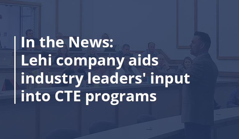 In the News: Lehi company aids industry leaders' input into CTE programs