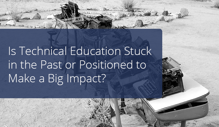 Is Technical Education Stuck in the Past or Positioned to Make a Big Impact?